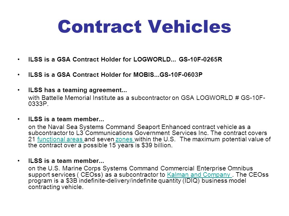 Contract Vehicles ILSS is a GSA Contract Holder for LOGWORLD... GS-10F-0265R ILSS is a GSA Contract Holder for MOBIS...GS-10F-0603P ILSS has a teaming