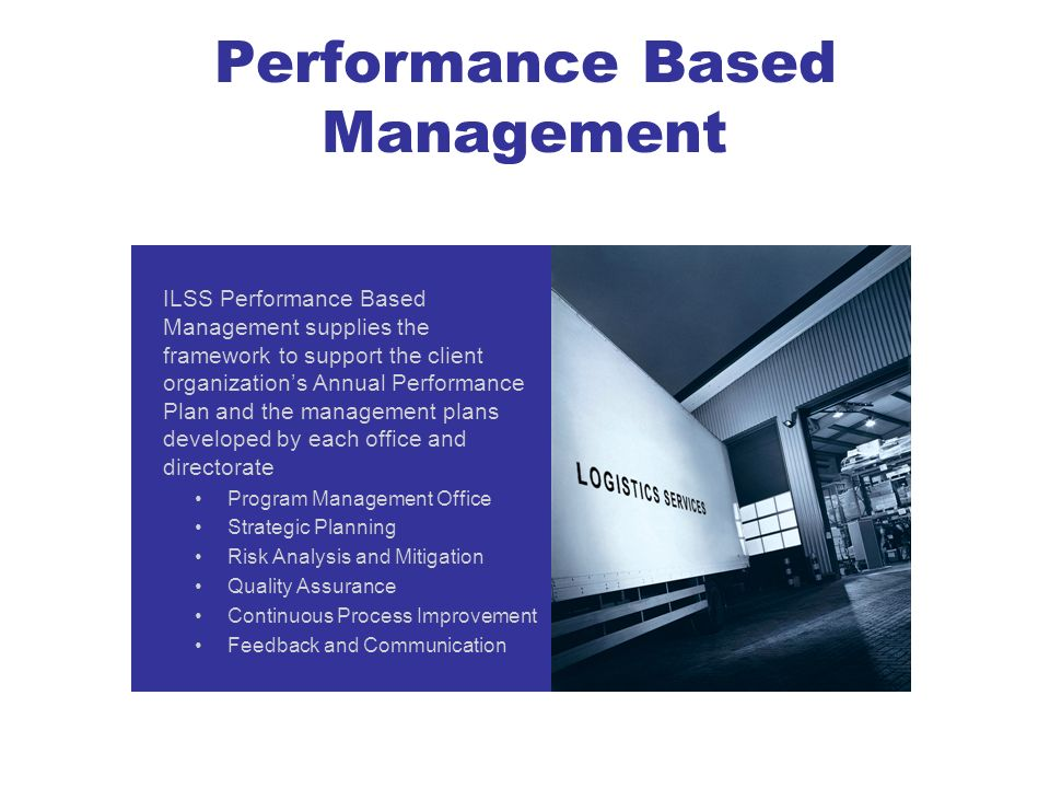 Performance Based Management ILSS Performance Based Management supplies the framework to support the client organizations Annual Performance Plan and