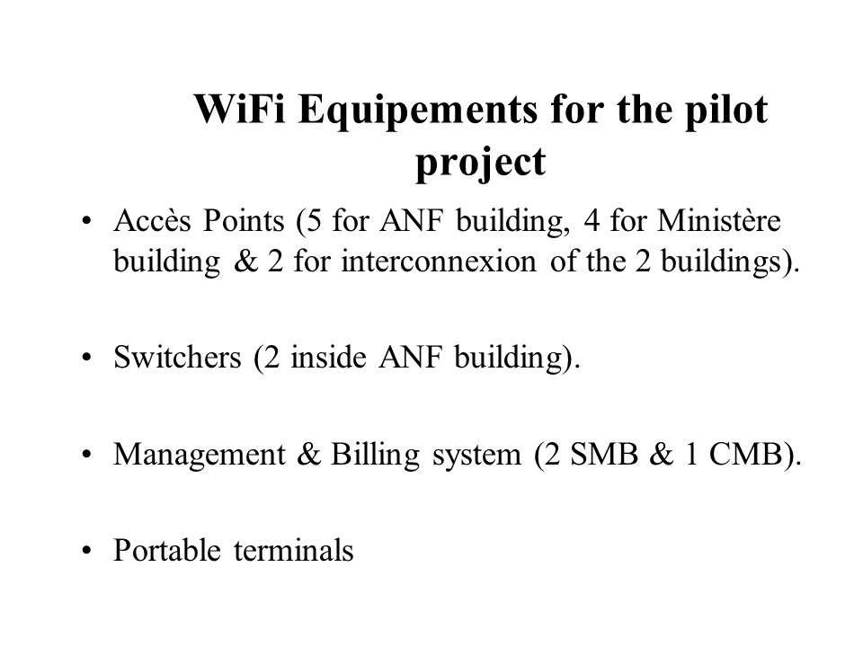 WiFi Equipements for the pilot project Accès Points (5 for ANF building, 4 for Ministère building & 2 for interconnexion of the 2 buildings). Switcher
