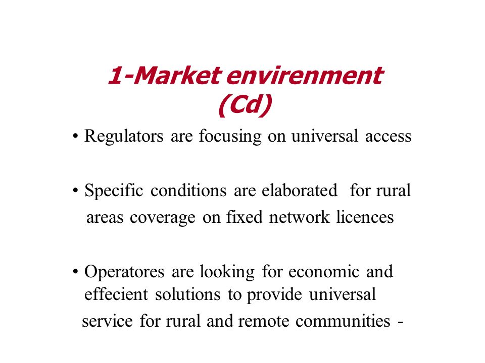 Regulators are focusing on universal access Specific conditions are elaborated for rural areas coverage on fixed network licences Operatores are looki