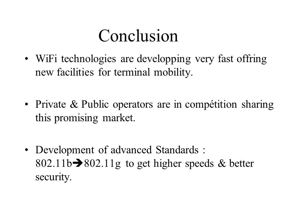 Conclusion WiFi technologies are developping very fast offring new facilities for terminal mobility. Private & Public operators are in compétition sha