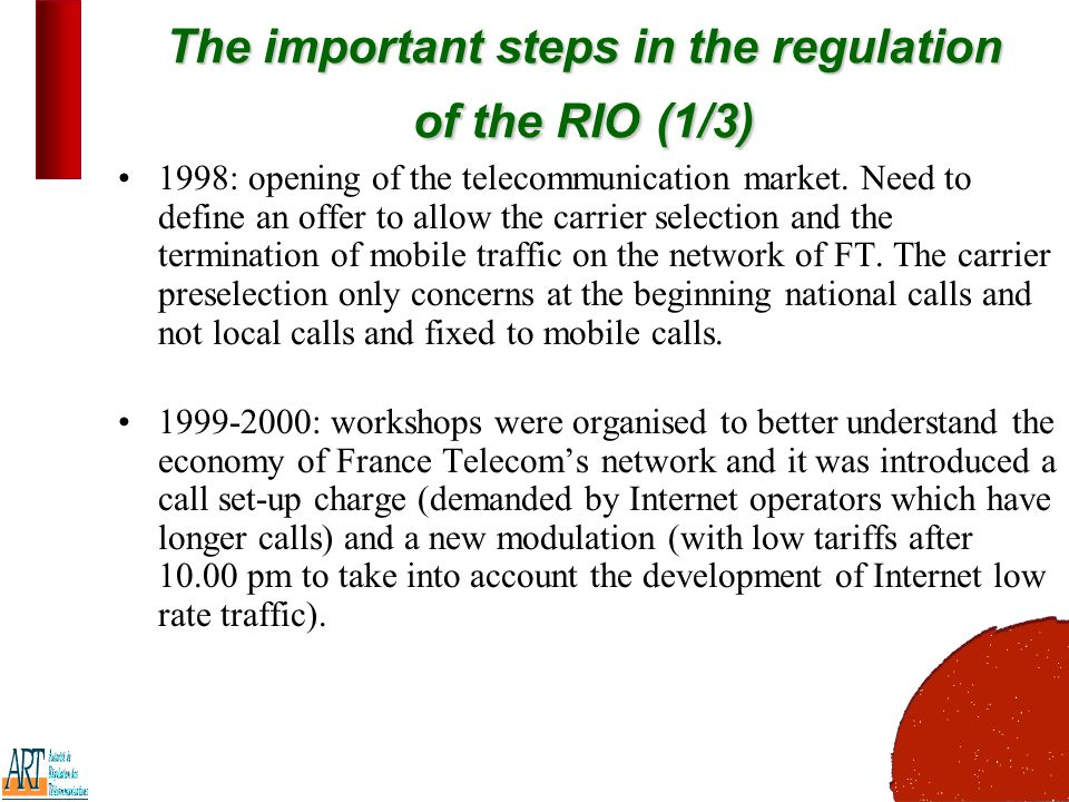 11 The important steps in the regulation of the RIO(1/3) The important steps in the regulation of the RIO (1/3) 1998: opening of the telecommunication market.