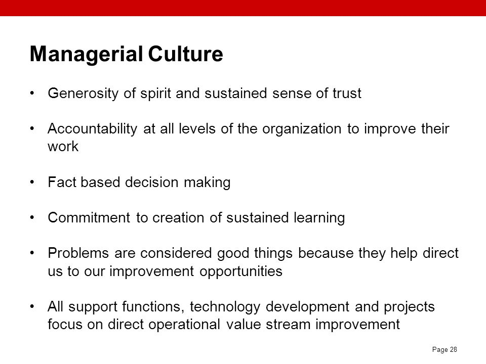 Page 28 Managerial Culture Generosity of spirit and sustained sense of trust Accountability at all levels of the organization to improve their work Fa