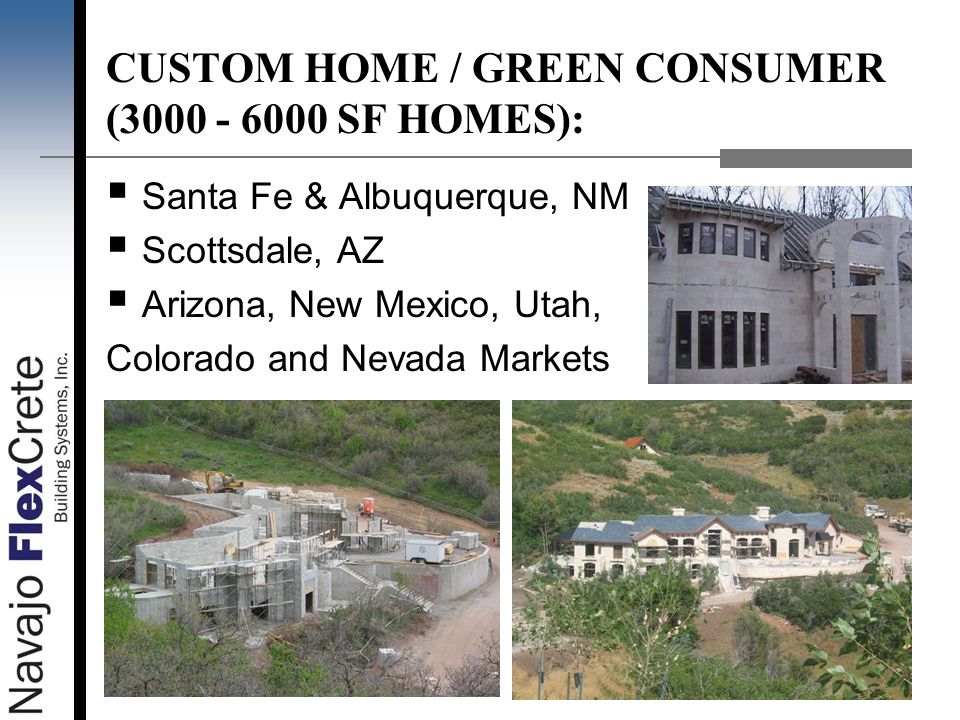 CUSTOM HOME / GREEN CONSUMER (3000 - 6000 SF HOMES): Santa Fe & Albuquerque, NM Scottsdale, AZ Arizona, New Mexico, Utah, Colorado and Nevada Markets