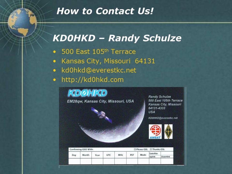 KD0HKD – Randy Schulze 500 East 105 th Terrace Kansas City, Missouri 64131 kd0hkd@everestkc.net http://kd0hkd.com How to Contact Us!