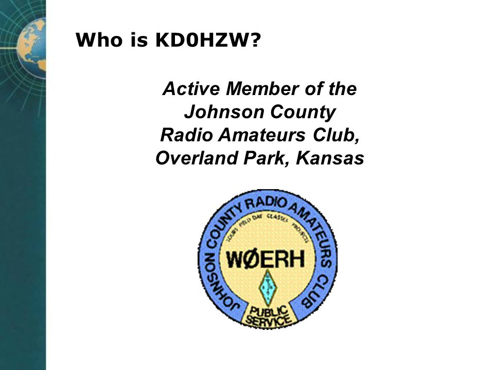 Who is KD0HZW? Active Member of the Johnson County Radio Amateurs Club, Overland Park, Kansas
