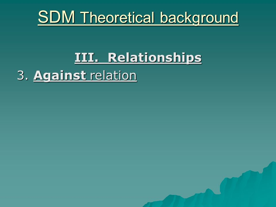 SDM Theoretical background III. Relationships 3. Against relation