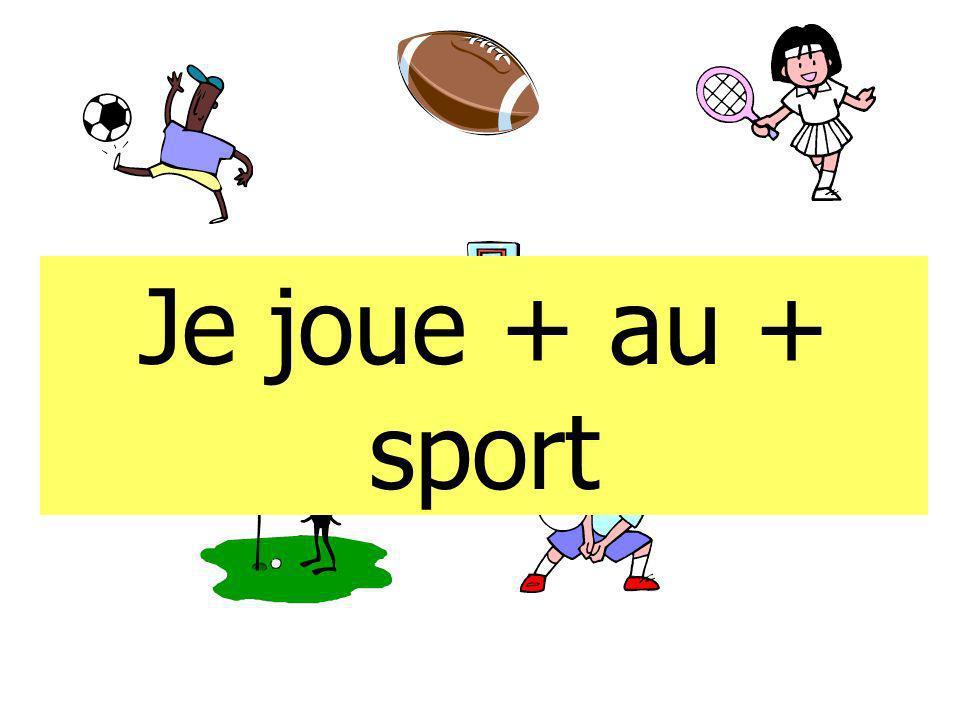 Je joue + au + sport