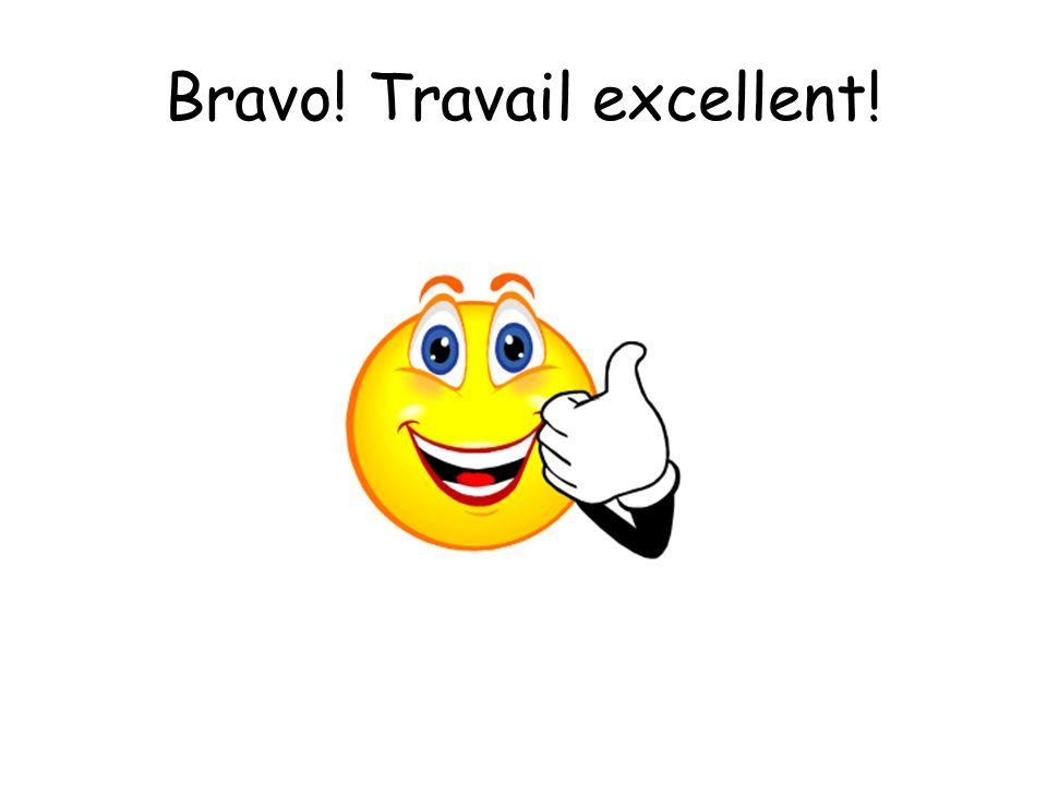 Bravo! Travail excellent!