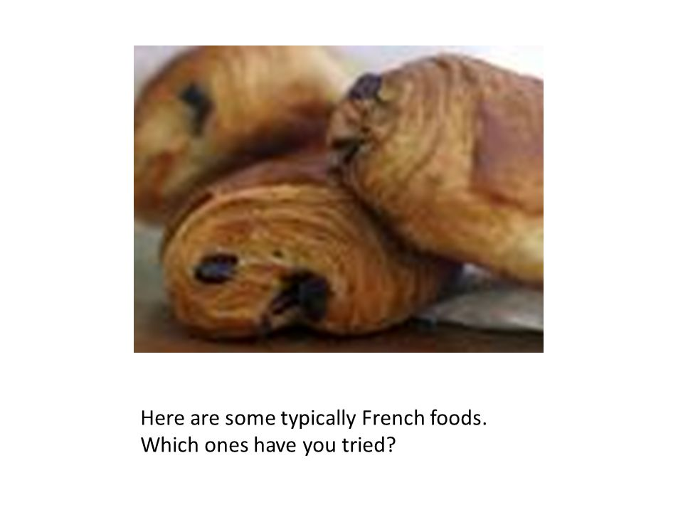 Here are some typically French foods. Which ones have you tried?
