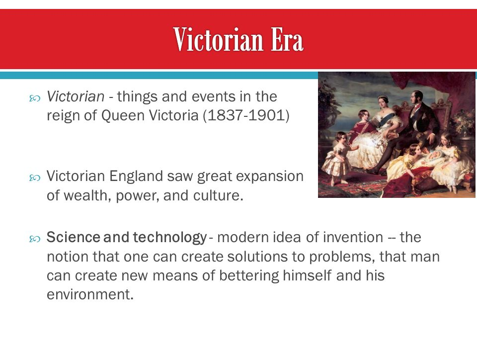 Victorian - things and events in the reign of Queen Victoria ( ) Victorian England saw great expansion of wealth, power, and culture.