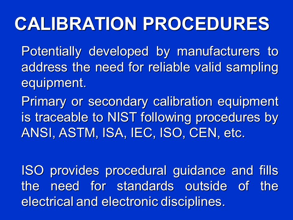 CALIBRATION PROCEDURES Potentially developed by manufacturers to address the need for reliable valid sampling equipment.