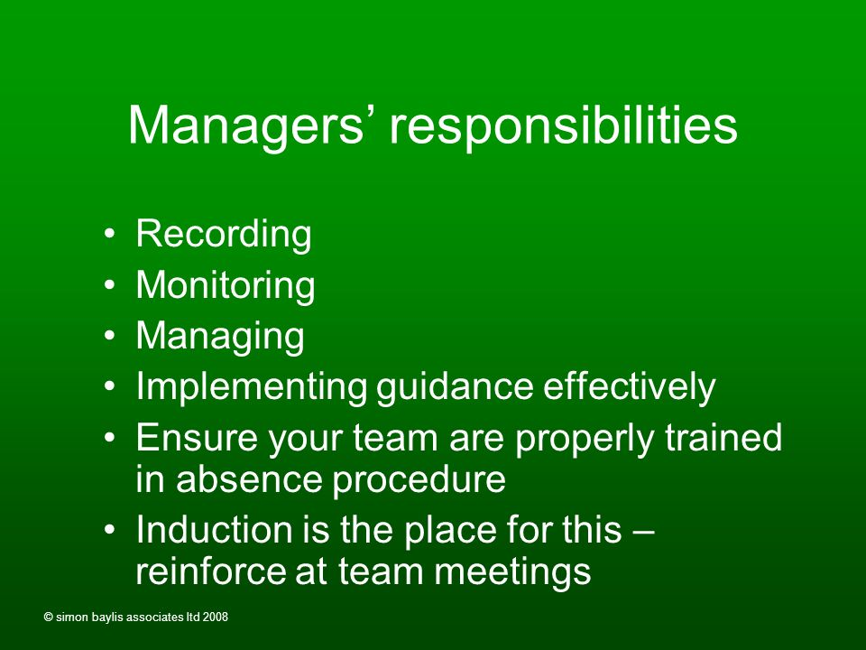 © simon baylis associates ltd 2008 Policy and responsibilities What is / should be included To reduce impact of sickness Organisational responsibiliti