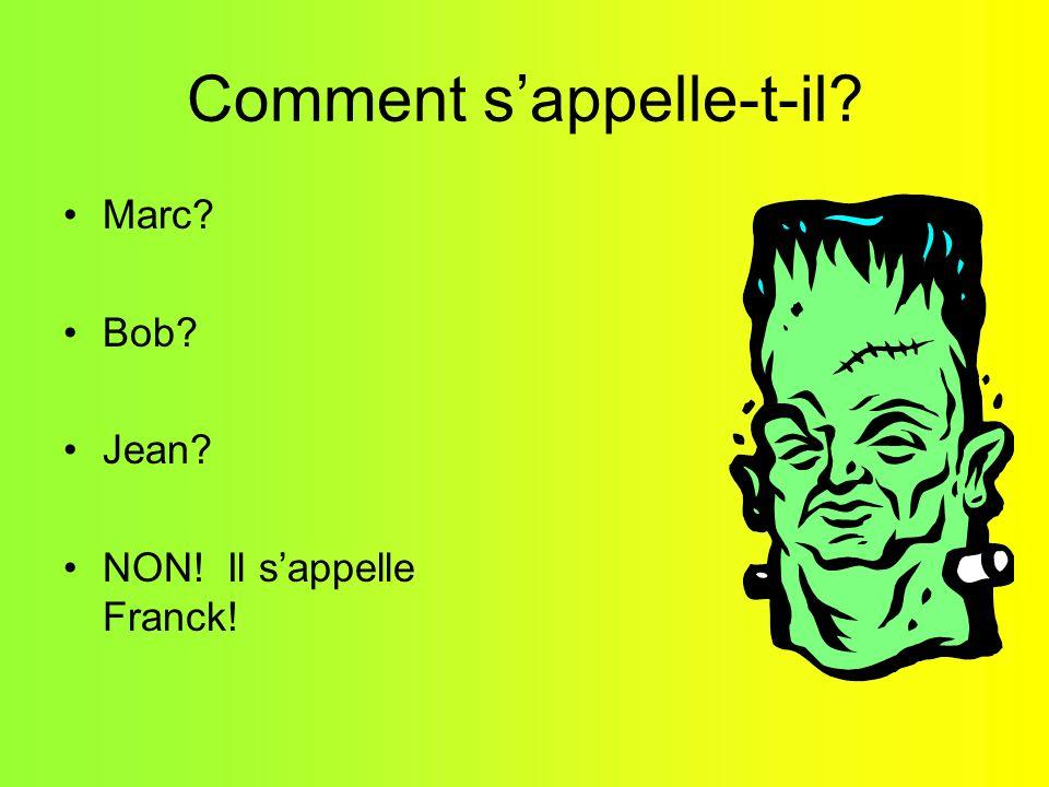 Comment sappelle-t-il Marc Bob Jean NON! Il sappelle Franck!