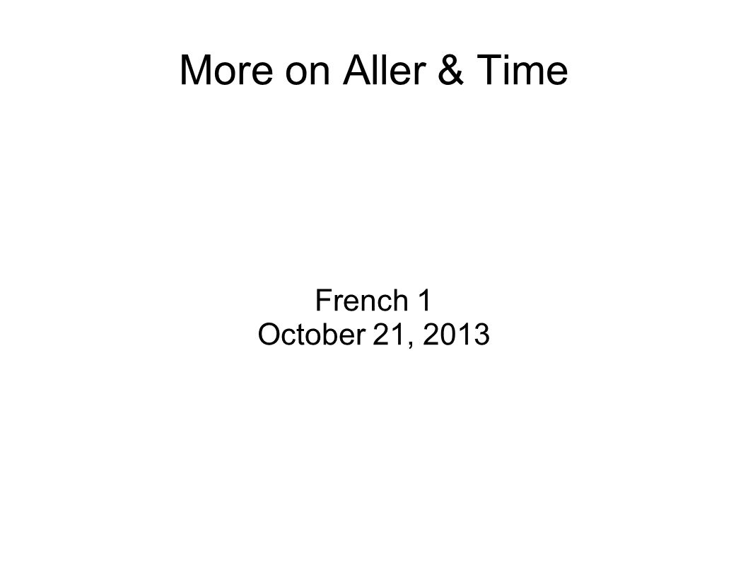 More on Aller & Time French 1 October 21, 2013