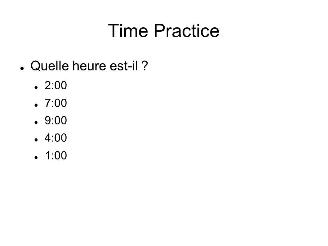 Time Practice Quelle heure est-il ? 2:00 7:00 9:00 4:00 1:00