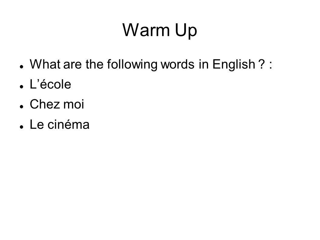 Warm Up What are the following words in English : Lécole Chez moi Le cinéma