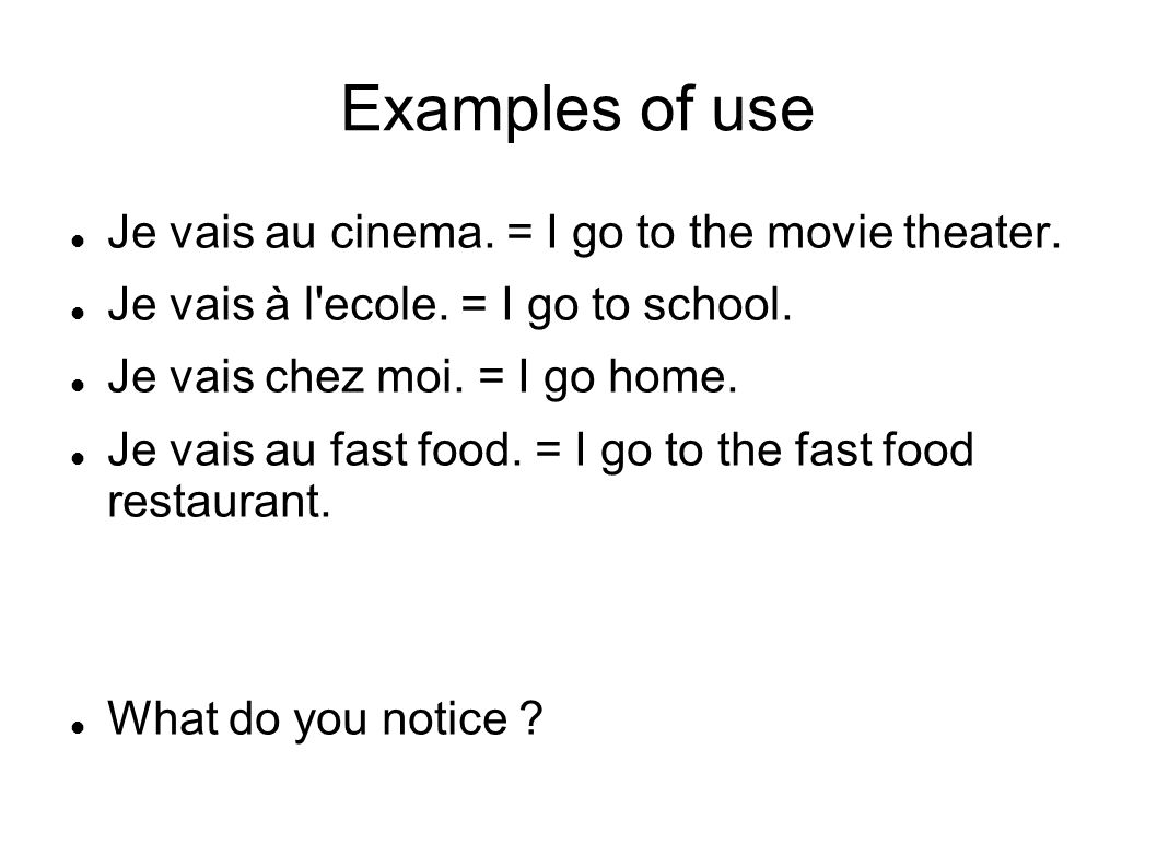 Examples of use Je vais au cinema. = I go to the movie theater.