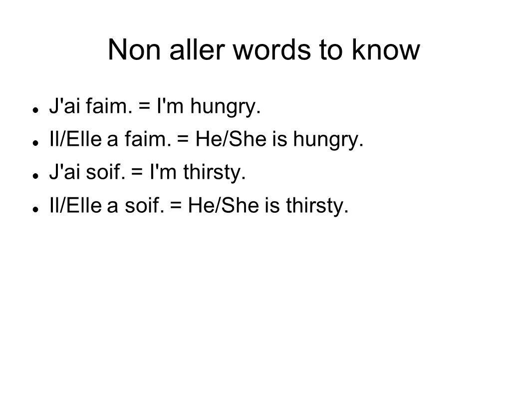 Non aller words to know J ai faim. = I m hungry. Il/Elle a faim.