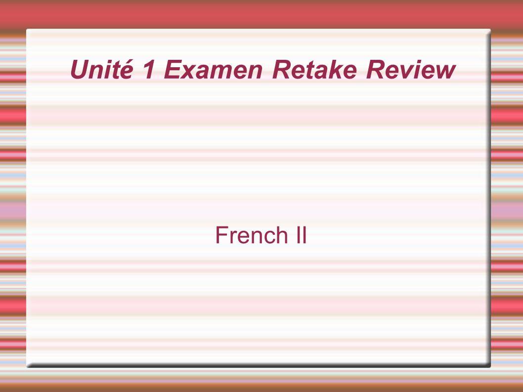 Unit é 1 Examen Retake Review French II