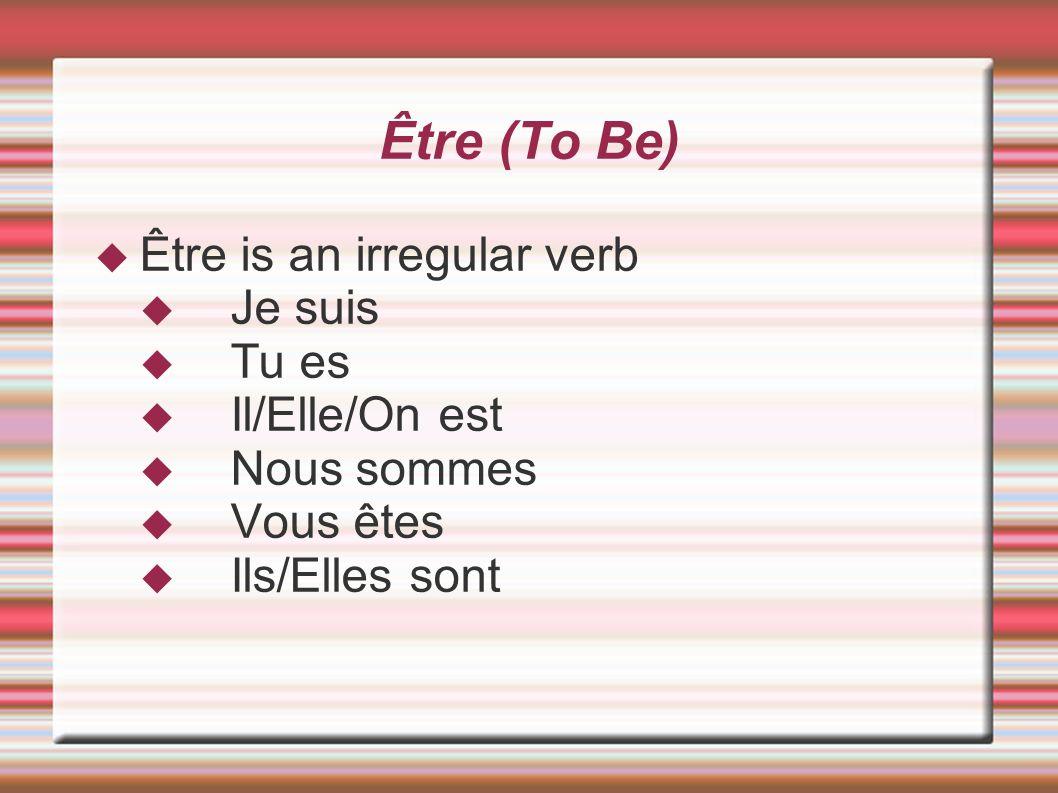 Être (To Be) Être is an irregular verb Je suis Tu es Il/Elle/On est Nous sommes Vous êtes Ils/Elles sont