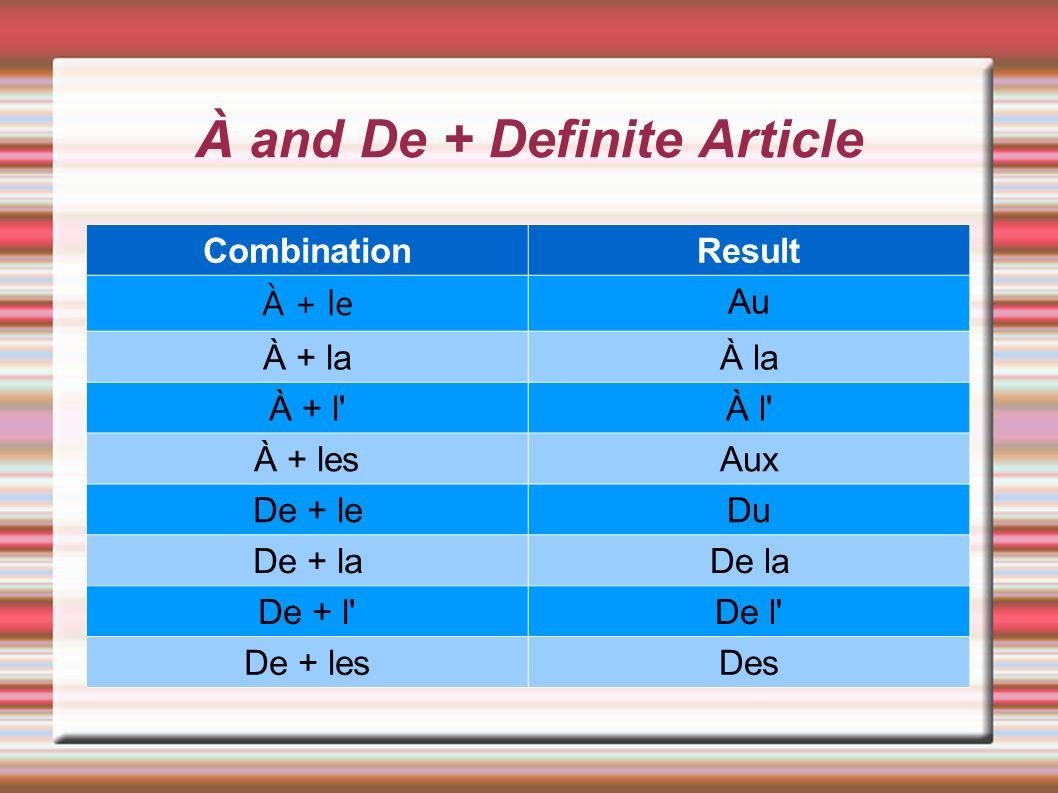À and De + Definite Article CombinationResult À + le Au À + laÀ la À + l'À l' À + lesAux De + leDu De + laDe la De + l'De l' De + lesDes