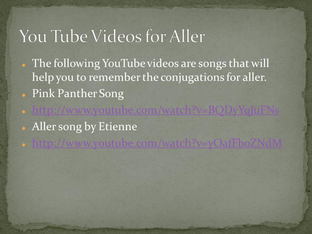 The following YouTube videos are songs that will help you to remember the conjugations for aller. Pink Panther Song http://www.youtube.com/watch?v=BQD