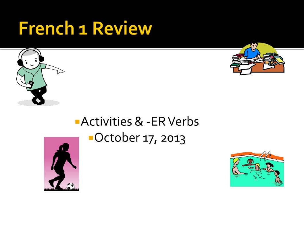Activities & -ER Verbs October 17, 2013