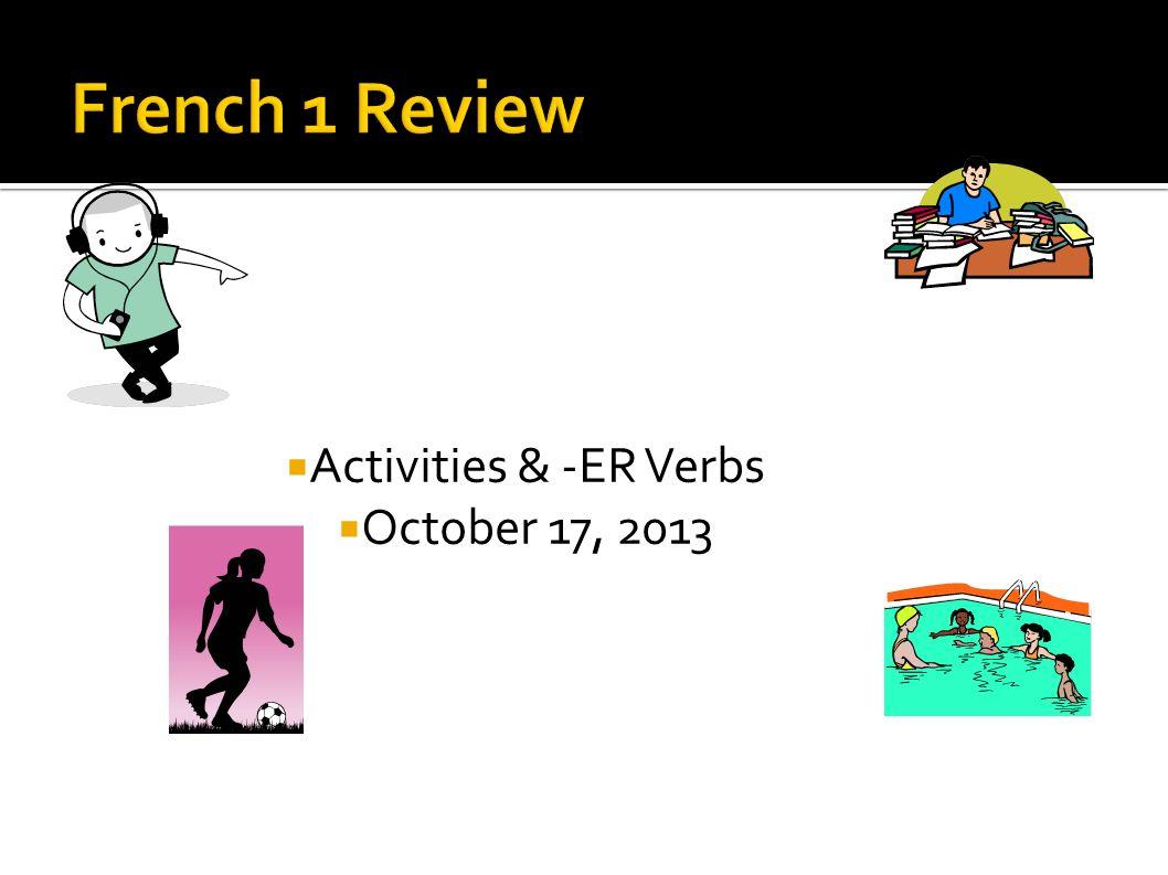 Activities & -ER Verbs October 17, 2013