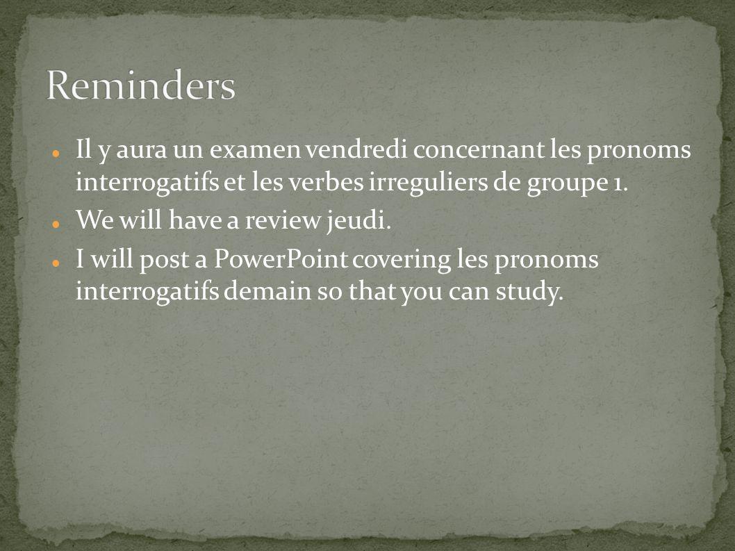 Il y aura un examen vendredi concernant les pronoms interrogatifs et les verbes irreguliers de groupe 1.