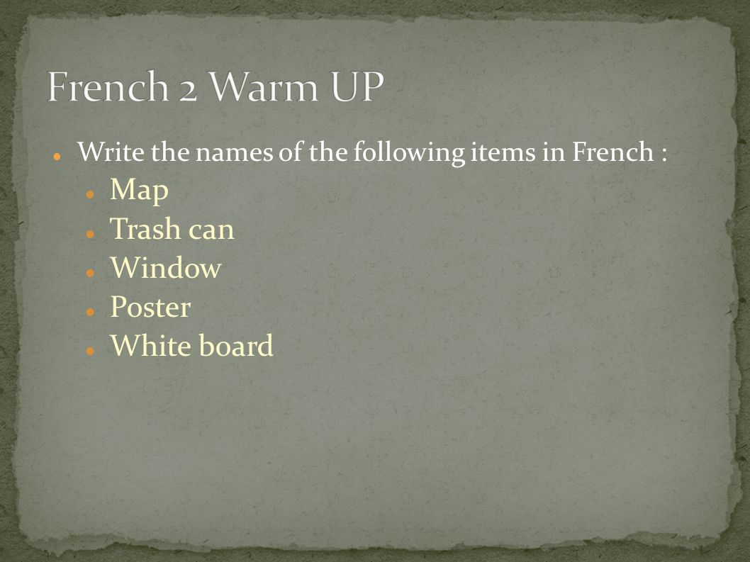 Write the names of the following items in French : Map Trash can Window Poster White board