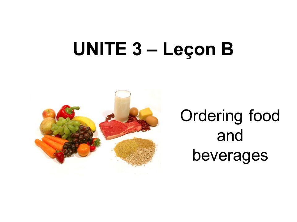 UNITE 3 – Leçon B Ordering food and beverages