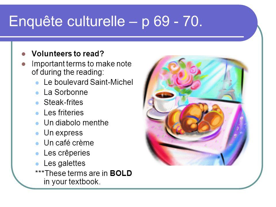 Enquête culturelle – p 69 - 70. Volunteers to read? Important terms to make note of during the reading: Le boulevard Saint-Michel La Sorbonne Steak-fr