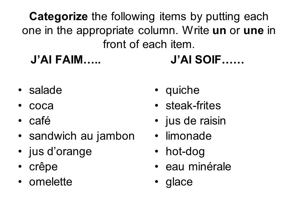 Categorize the following items by putting each one in the appropriate column. Write un or une in front of each item. JAI FAIM….. salade coca café sand