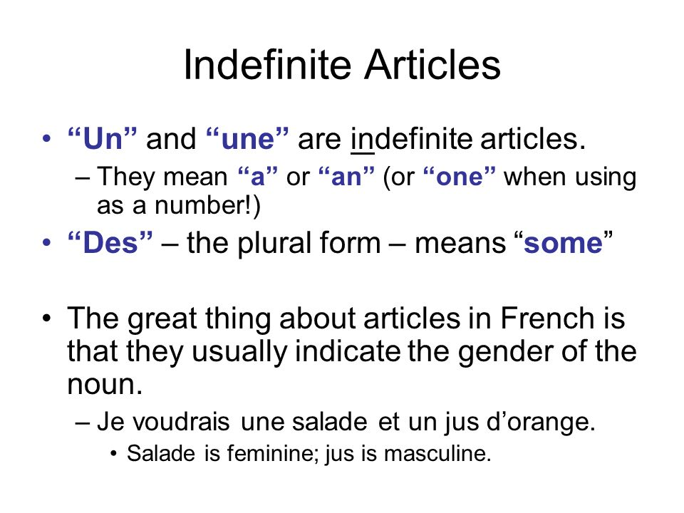 Indefinite Articles Un and une are indefinite articles. –They mean a or an (or one when using as a number!) Des – the plural form – means some The gre