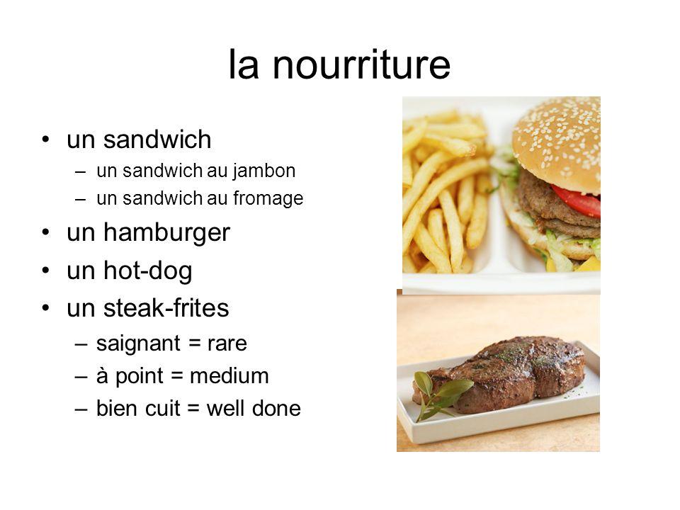la nourriture un sandwich –un sandwich au jambon –un sandwich au fromage un hamburger un hot-dog un steak-frites –saignant = rare –à point = medium –b
