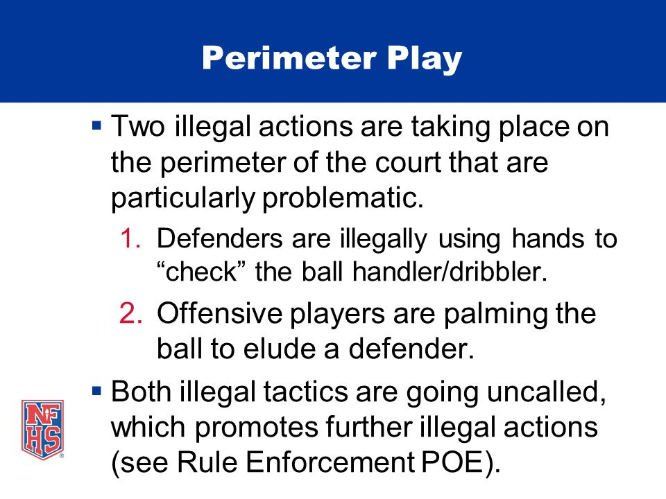 Perimeter Play - Hand Checking Hand checking is any tactic using the hands or arms that allows a player, on offense or defense, to control (hold, impede, push, divert, slow or prevent) the movement of an opposing player.