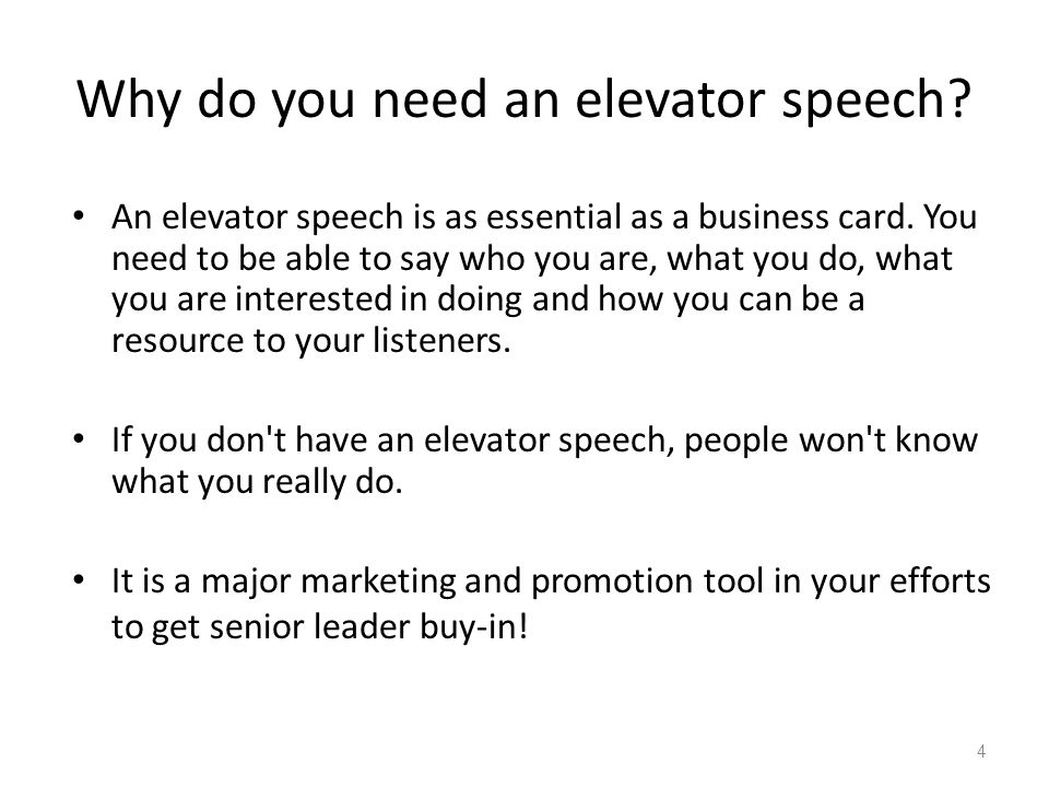 Why do you need an elevator speech? An elevator speech is as essential as a business card. You need to be able to say who you are, what you do, what y