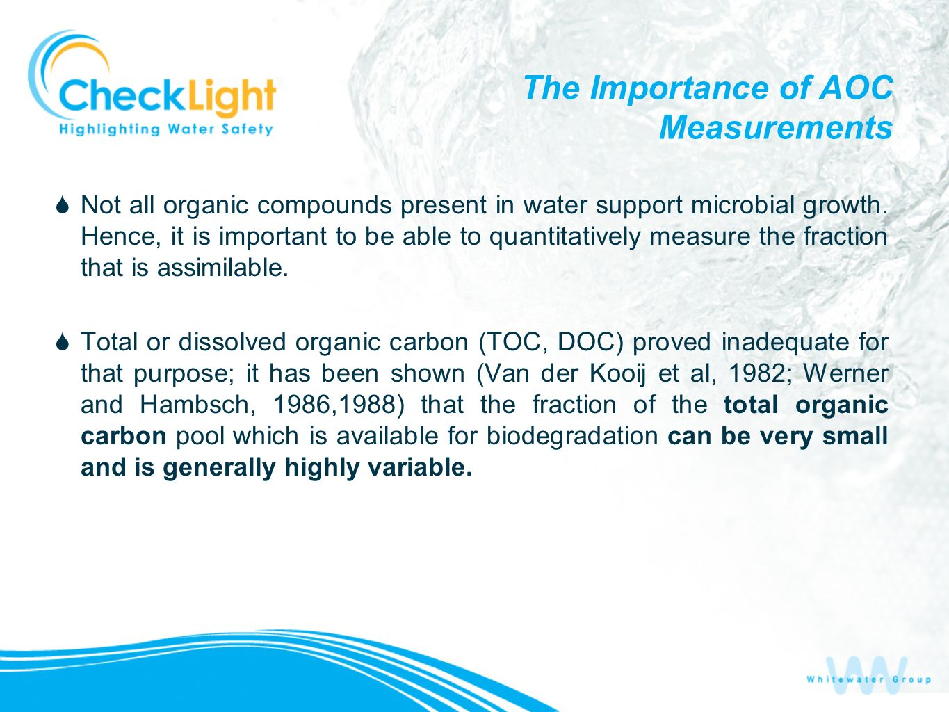 The Importance of AOC Measurements Not all organic compounds present in water support microbial growth. Hence, it is important to be able to quantitat