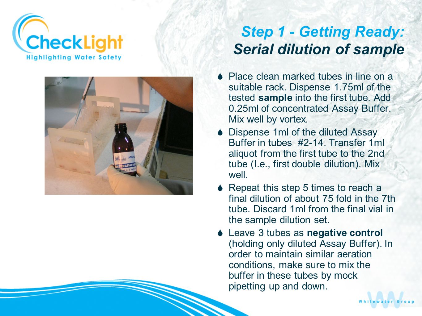 Step 1 - Getting Ready: Serial dilution of sample Place clean marked tubes in line on a suitable rack. Dispense 1.75ml of the tested sample into the f