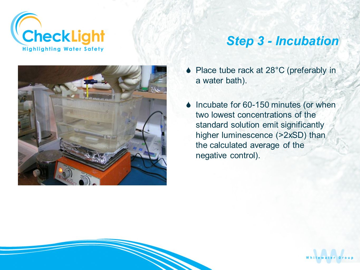 Step 3 - Incubation Place tube rack at 28°C (preferably in a water bath). Incubate for 60-150 minutes (or when two lowest concentrations of the standa