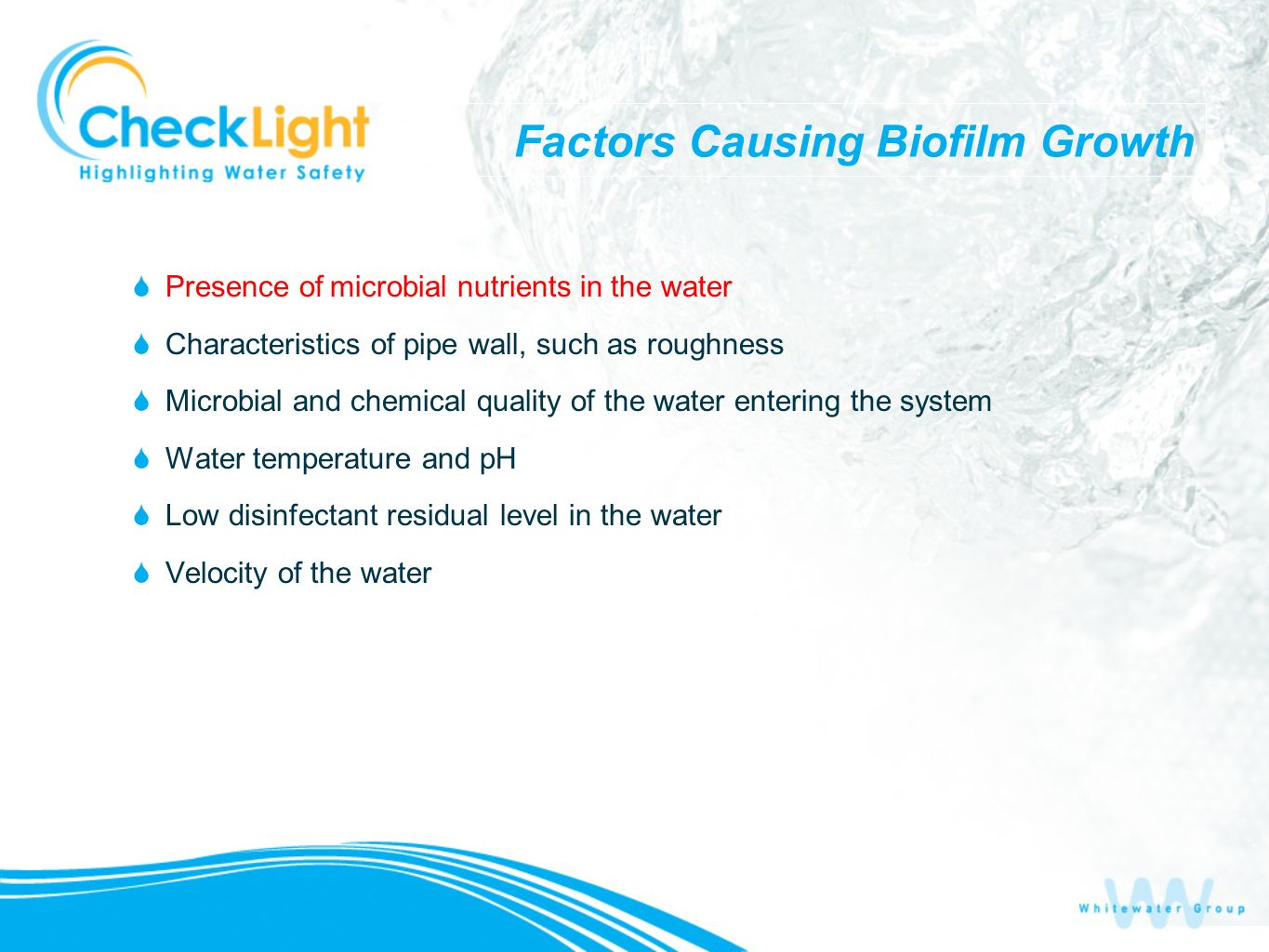 Factors Causing Biofilm Growth Presence of microbial nutrients in the water Characteristics of pipe wall, such as roughness Microbial and chemical qua