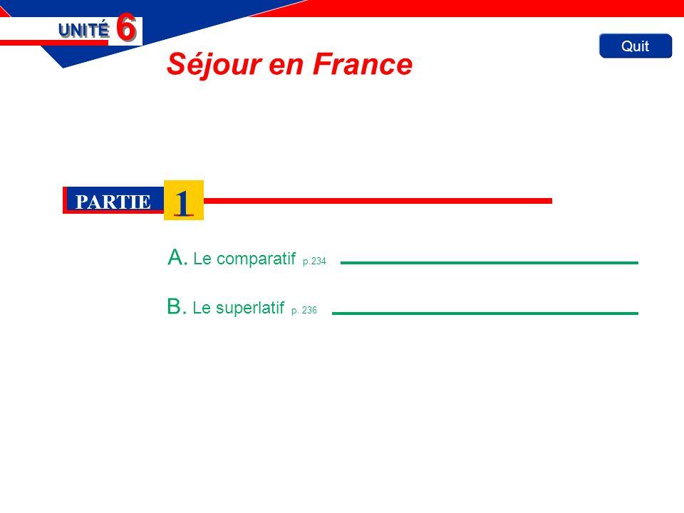 Quit Séjour en France A. Le comparatif p.234 UNITÉ 6 6 B. Le superlatif p. 236 PARTIE 1