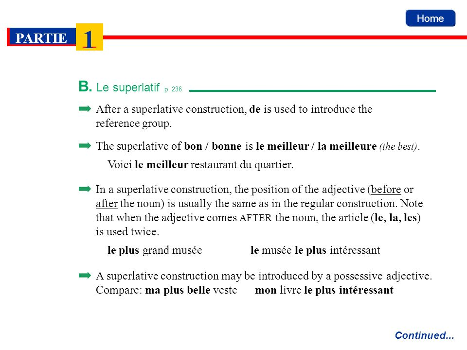 Home PARTIE 1 B. Le superlatif p. 236 Continued... After a superlative construction, de is used to introduce the reference group. The superlative of b