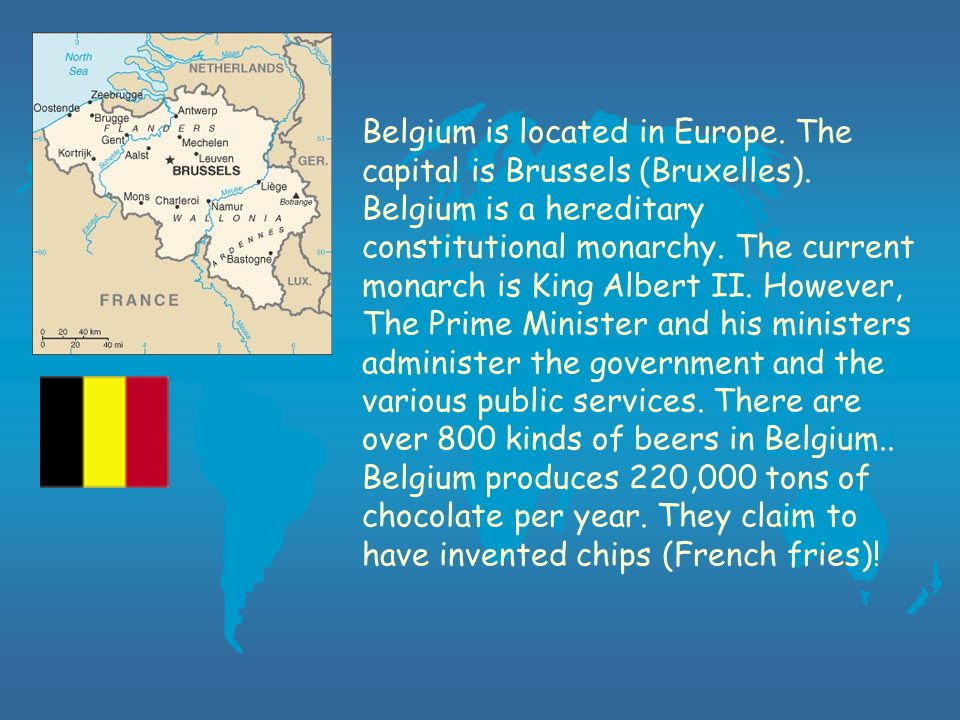 Belgium is located in Europe. The capital is Brussels (Bruxelles).