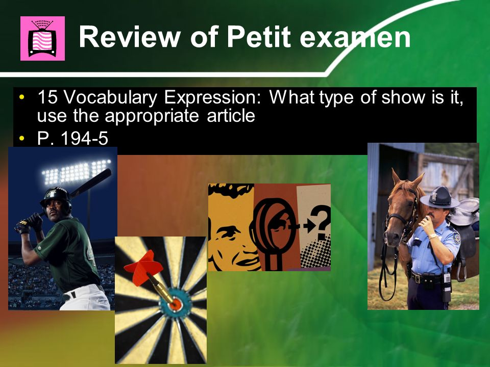 Review of Petit examen 15 Vocabulary Expression: What type of show is it, use the appropriate article P. 194-5