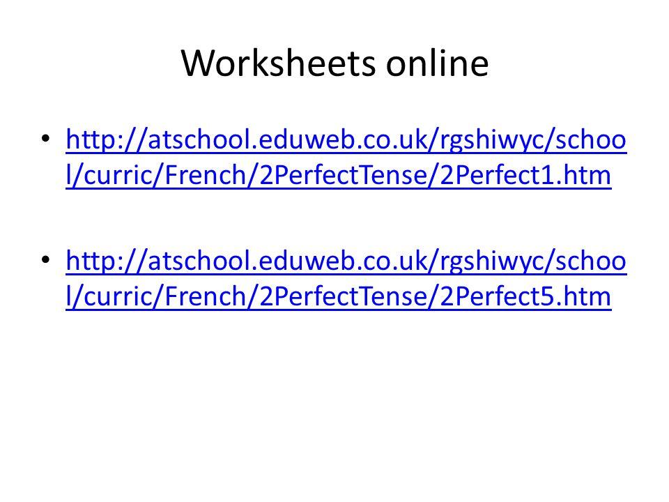 Worksheets online http://atschool.eduweb.co.uk/rgshiwyc/schoo l/curric/French/2PerfectTense/2Perfect1.htm http://atschool.eduweb.co.uk/rgshiwyc/schoo