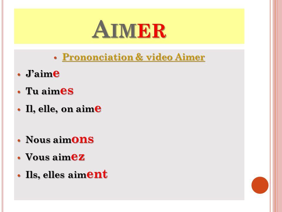A IMER Prononciation & video Aimer Prononciation & video Aimer Prononciation & video Aimer Prononciation & video Aimer Jaim e Jaim e Tu aim es Tu aim