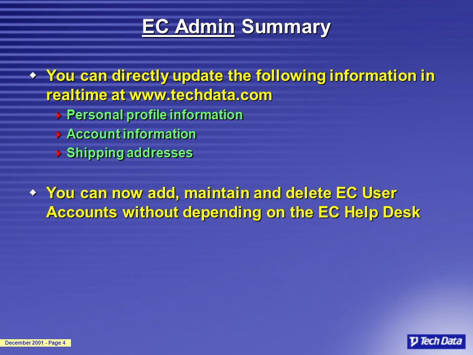 December 2001 - Page 4 EC Admin Summary wYou can directly update the following information in realtime at www.techdata.com Personal profile informatio