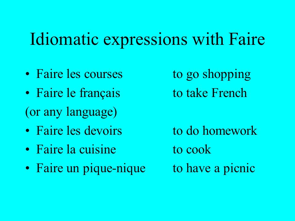 Idiomatic expressions with Faire Faire les coursesto go shopping Faire le françaisto take French (or any language) Faire les devoirsto do homework Fai